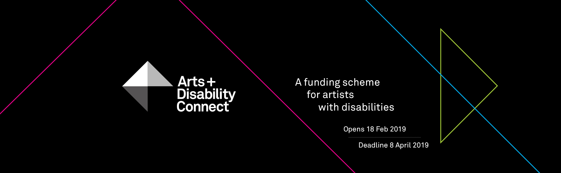 Arts and Disability Connect A Funding Scheme for artists with disabilities. Opens 18 Feb 2019. Deadline 8 April 2019. Logo and graphic for Arts and Disability Connect 2018. Coloured lines and white logo on a black background