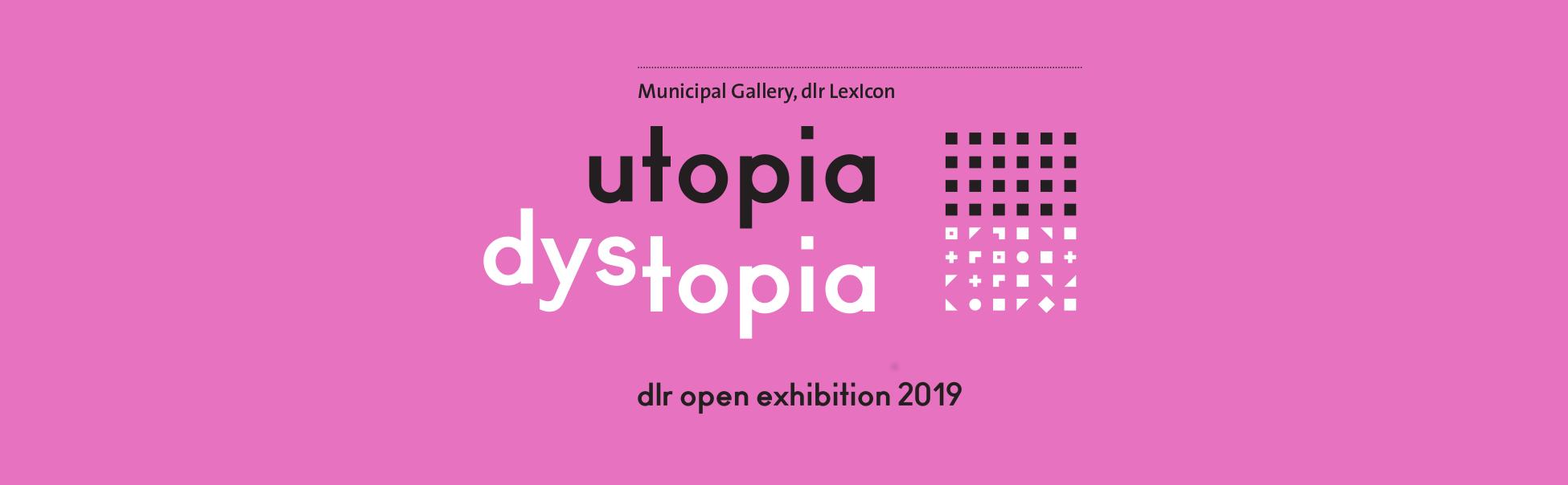 Municipal Gallery, dlr Lexicon. Utopia Dystopia. dlr open exhibition 2019