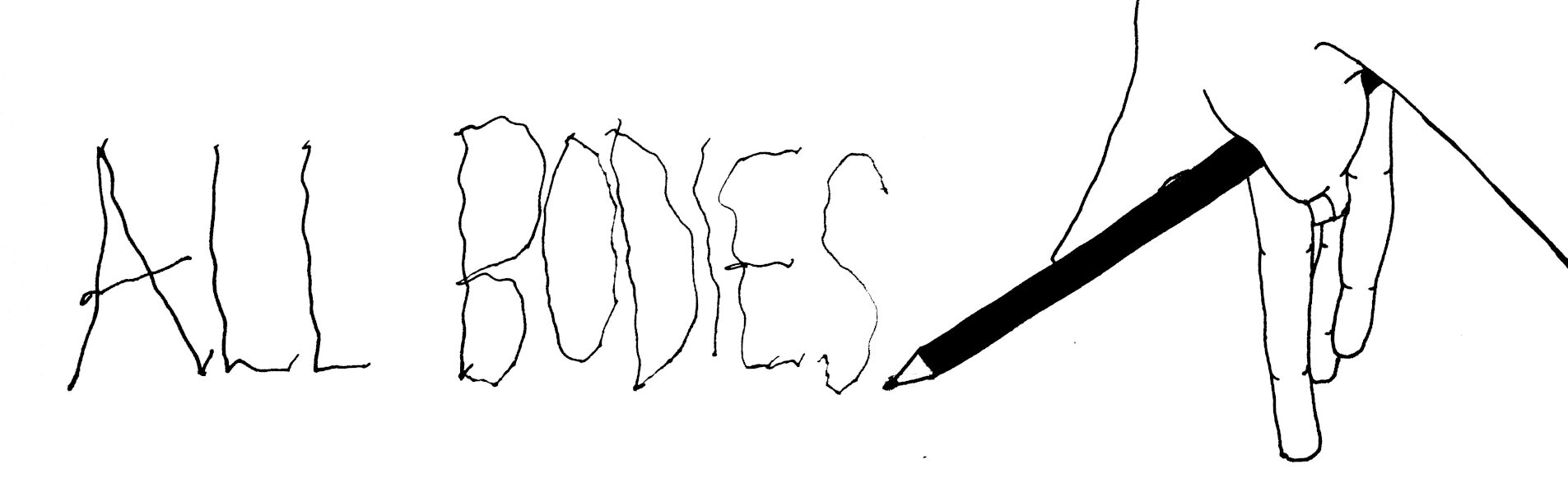 A black and white illustration of a hand holding a black pencil. To the left of the hand All Bodies in upper case has been written with wavy lines.